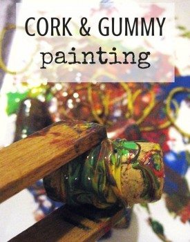 Cork and Gummy Painting – Fun Process Art for Toddlers