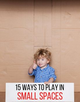 15 Ways to Play in Small Spaces