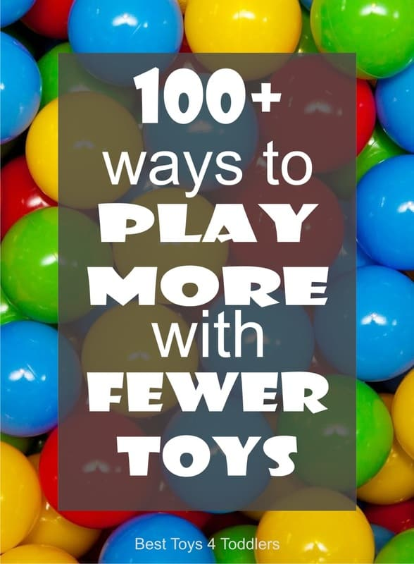 100+ Ways to Play More with Fewer Toys, part of Less Toys. More Play. series