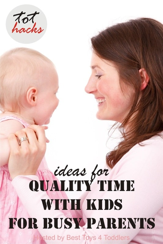 Tot Hacks - Ideas for Spending Quality Time with Kids for Busy Parents