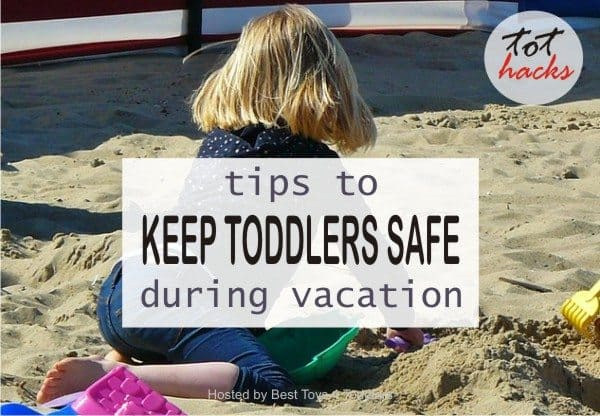 Tips shared by group of parents to keep toddlers safe during vacation.