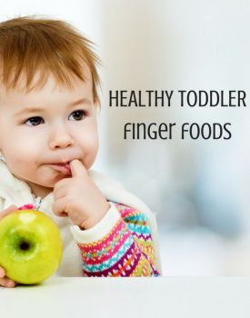 6 Ideas for Healthy Toddler Finger Foods
