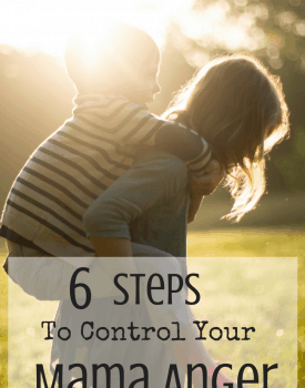 6 Steps To Control Your Mama Anger