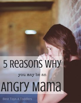 5 Reasons Why You May Be An Angry Mama
