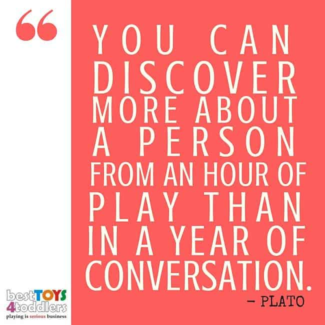 Best Toys 4 Toddlers - You can discover more about a person from an hour or play than in a year of conversation, (Plato)