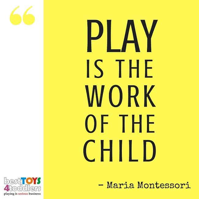Best Toys 4 Toddlers - Play is the work of the child. (Montesori)