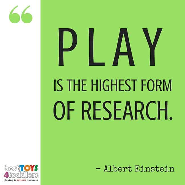 Best Toys 4 Toddlers - Play is the highest form of research. (Einstein)