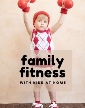 Family Fitness Ideas with Kids at Home - fun and easy ways to get moving and stay active when stuck inside your home